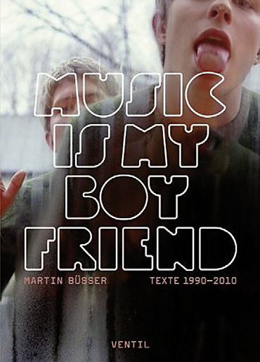 Martin Büsser: Music is my Boyfriend