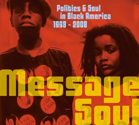 Message Soul. Politics & Soul in Black America. 1998–2008