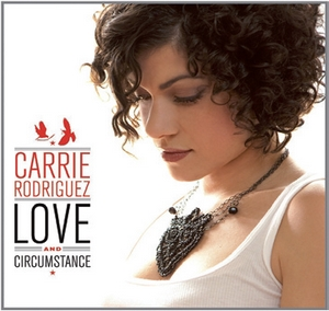 Carrie Rodriguez: Love & Circumstance