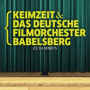 Keimzeit & das Deutsche Filmorchester Babelsberg: Zusammen