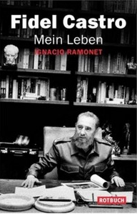 Ignacio Ramonet: »Fidel Castro. Mein Leben«