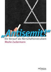 Moshe Zuckermann: Antisemit!. Ein Vorwurf als Herrschaftsinstrument