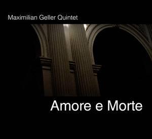 Maximilian Geller Quintet: Amore e Morte