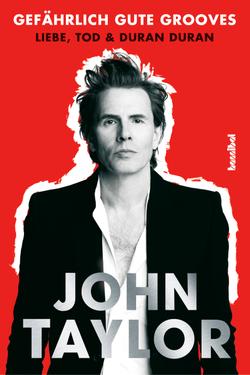 John Taylor: Gefährlich gute Grooves. Liebe, Tod & Duran Duran