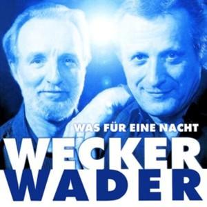 Wecker & Wader: Was für eine Nacht-live